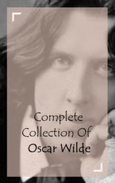 Complete Collection Of Oscar Wilde ebook by Oscar Wilde