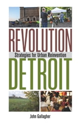 Revolution Detroit - Strategies for Urban Reinvention ebook by John Gallagher