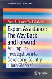 "Export Assistance: The Way Back and Forward - An Empirical Investigation into Developing Country ""Born Globals"" ebook by Anisur R. Faroque,Yoshi Takahashi"