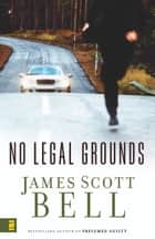 No Legal Grounds ebook by James Scott Bell