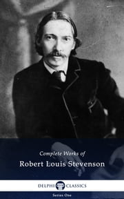 Complete Works of Robert Louis Stevenson (Delphi Classics) ebook by Robert Louis Stevenson,Delphi Classics