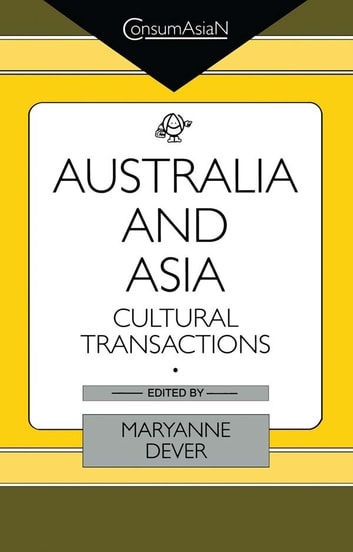 Australia and Asia - Cultural Transactions ebook by Maryanne Dever