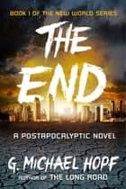The End - A Postapocalyptic Novel e-bog by G. Michael Hopf