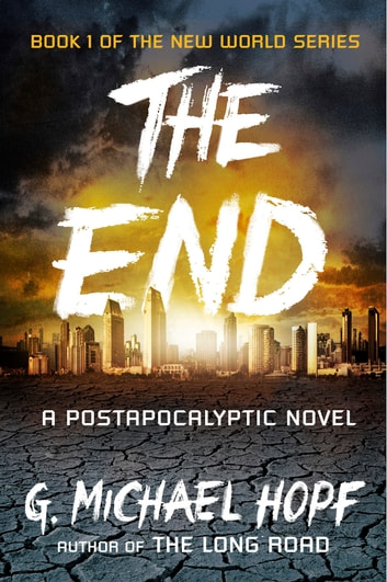 The End - A Postapocalyptic Novel ebook by G. Michael Hopf