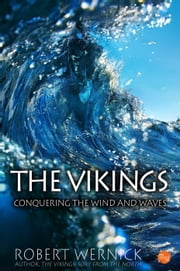 The Vikings: Conquering the Wind and Waves ebook by Robert Wernick