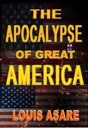 The Apocalypse Of Great America ebook by Louis Asare