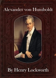 Alexander von Humboldt ebook by Henry Lockworth,Eliza Chairwood,Bradley Smith