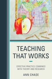 Teaching That Works - Effective Practice Combined with Theory and Research ebook by Ann Chase