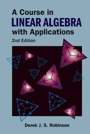 A Course in Linear Algebra with Applications ebook by Derek J S Robinson
