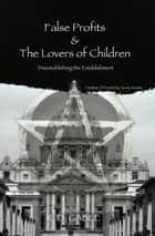 False Profits & the Lovers of Children ebook by Ryan D Gable