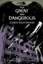 The Great and Dangerous ebook by Chris Westwood