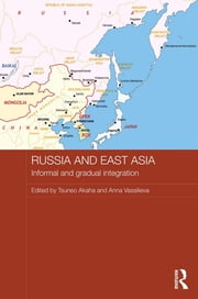 Russia and East Asia - Informal and Gradual Integration ebook by Tsuneo Akaha,Anna Vassilieva