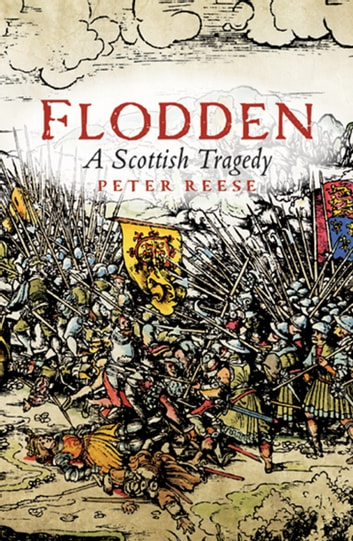 Flodden - A Scottish Tragedy ebook by Peter Reese