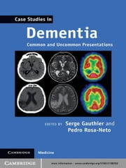 Case Studies in Dementia - Common and Uncommon Presentations ebook by Serge Gauthier,Pedro Rosa-Neto
