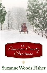 Lancaster County Christmas, A ebook by Suzanne Woods Fisher