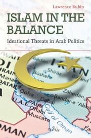 Islam in the Balance - Ideational Threats in Arab Politics ebook by Lawrence Rubin