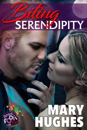 Biting Serendipity: April Fools For Love ebook by Mary Hughes