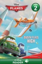 Planes: Dusty Flies High - A Disney Read Along (Level 2) ebook by Disney Book Group