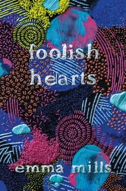 Foolish Hearts ebook by Emma Mills
