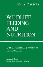 Wildlife Feeding and Nutrition ebook by Robbins, Charles T.