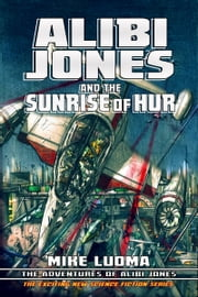 Alibi Jones and The Sunrise of Hur ebook by Mike Luoma