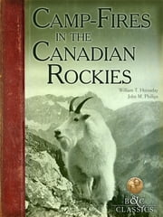 CampFires in the Canadian Rockies ebook by William T. Hornaday,John M. Phillips