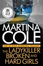The DI Kate Burrows Trilogy: The Ladykiller, Broken, Hard Girls ebook by Martina Cole