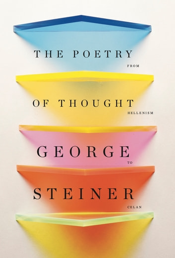 The Poetry of Thought: From Hellenism to Celan ebook by George Steiner