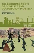The Economic Roots of Conflict and Cooperation in Africa ebook by W. Ascher,N. Mirovitskaya