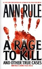A Rage To Kill And Other True Cases: ebook by Ann Rule