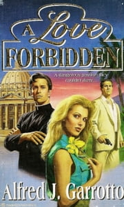 A Love Forbidden ebook by Alfred J. Garrotto