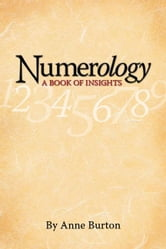 Numerology - A Book of Insights ebook by Burton, Anne