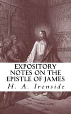 Expository Notes on the Epistle of James ebook by H. A. Ironside