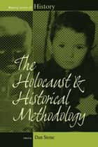 The Holocaust and Historical Methodology ebook by Dan Stone