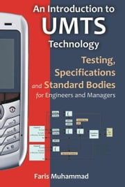 An Introduction to Umts Technology: Testing, Specifications and Standard Bodies for Engineers and Managers ebook by Muhammad, Faris A.