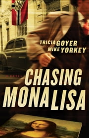 Chasing Mona Lisa - A Novel ebook by Tricia Goyer, Mike Yorkey