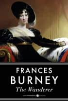 The Wanderer, Or Female Difficulties ebook by Frances Burney