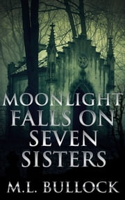 Moonlight Falls on Seven Sisters ebook by M.L. Bullock