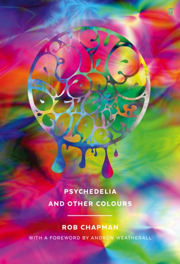 Psychedelia and Other Colours ebook by Rob Chapman