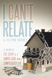 I Can't Relate - The Story of a Simple Girl with a Complicated life ebook by Jo Lynn Sudenly