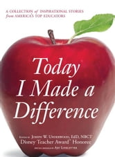 Today I Made a Difference: A Collection of Inspirational Stories from America's Top Educators ebook by Joseph W Underwood
