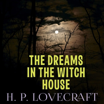 The Dreams in the Witch House (Howard Phillips Lovecraft) audiobook by Howard Phillips Lovecraft