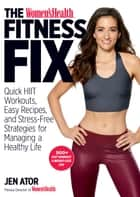 The Women's Health Fitness Fix - Quick HIIT Workouts, Easy Recipes, & Stress-Free Strategies for Managing a Healthy Life ebook by Jen Ator, Editors of Women's Health Maga
