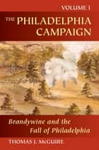 The Philadelphia Campaign - Brandywine and the Fall of Philadelphia ebook by Thomas J. McGuire