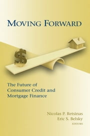 Moving Forward - The Future of Consumer Credit and Mortgage Finance ebook by Nicolas P. Retsinas,Eric S. Belsky