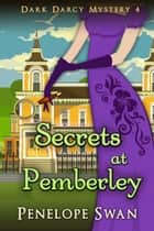 Secrets at Pemberley: A Pride and Prejudice Variation - A Regency mystery for Jane Austen fans ebook by
