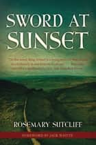Sword at Sunset ebook by Rosemary Sutcliff, Jack Whyte