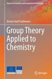 Group Theory Applied to Chemistry ebook by Arnout Jozef Ceulemans