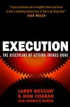 Execution - The Discipline of Getting Things Done ebook by Larry Bossidy, Ram Charan
