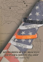 Six Degrees of the Bracelet: Vietnam's Continuing Grip ebook by John A. Siegfried